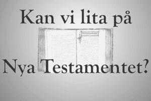 Kan vi lita på Nya Testamentet?